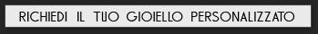 richiedi_il_tuo_gioiello_personalizzato